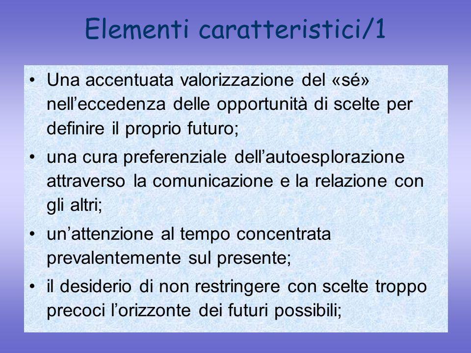 Elementi caratteristici/1 Una accentuata valorizzazione del «sé» nelleccedenza delle opportunità di scelte per definire il proprio futuro; una cura pr