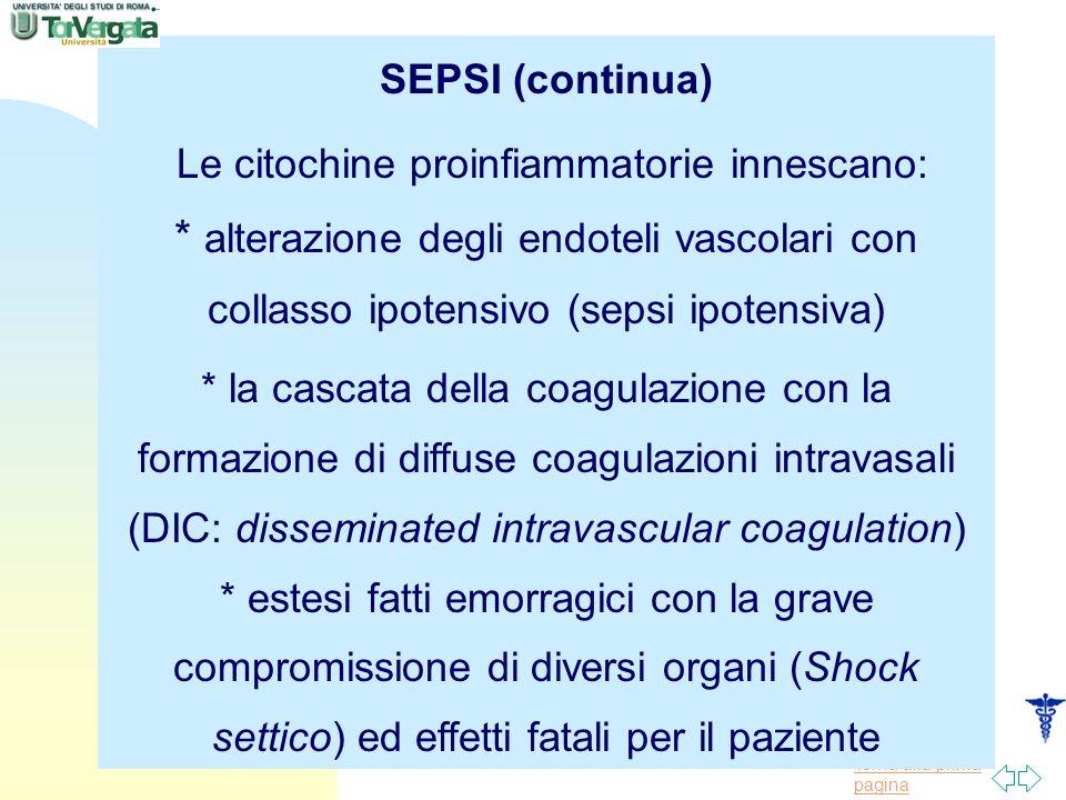 Torna alla prima pagina SEPSI (continua) Le citochine proinfiammatorie innescano: * alterazione degli endoteli vascolari con collasso ipotensivo (seps