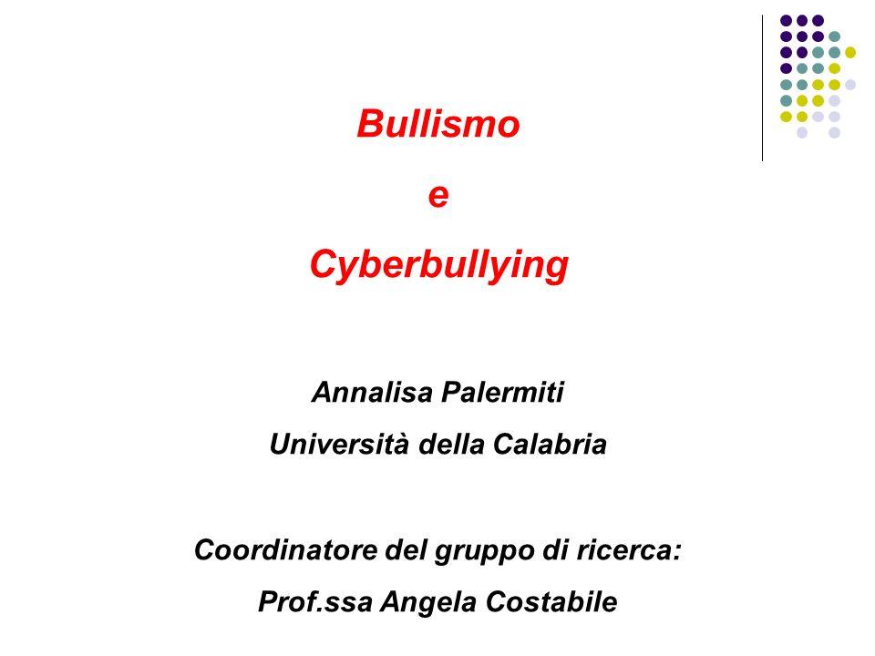 Bullismo e Cyberbullying Annalisa Palermiti Università della Calabria Coordinatore del gruppo di ricerca: Prof.ssa Angela Costabile