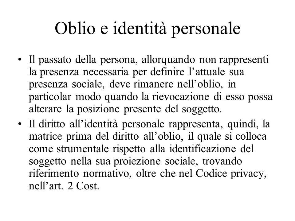 Oblio e identità personale Il passato della persona, allorquando non rappresenti la presenza necessaria per definire lattuale sua presenza sociale, de