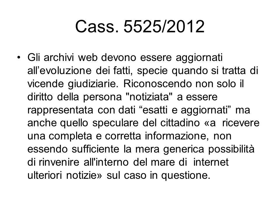 Cass. 5525/2012 Gli archivi web devono essere aggiornati allevoluzione dei fatti, specie quando si tratta di vicende giudiziarie. Riconoscendo non sol