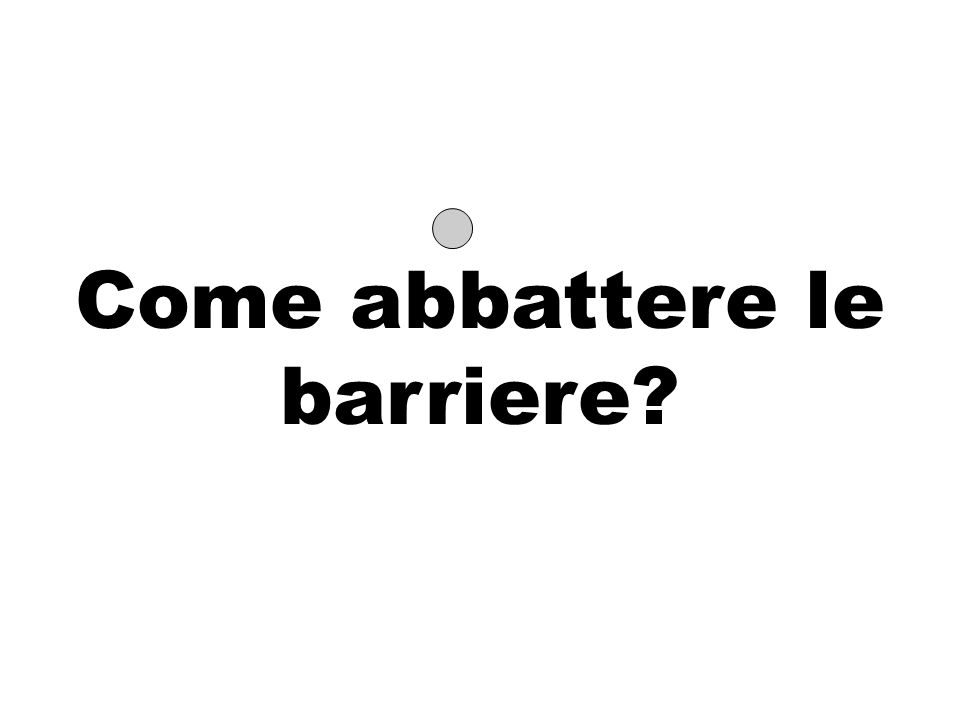 Come abbattere le barriere?