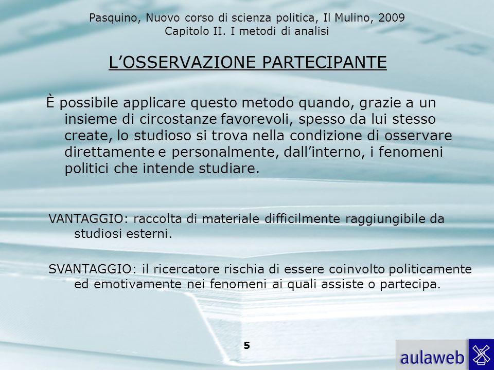 Pasquino, Nuovo corso di scienza politica, Il Mulino, 2009 Capitolo II. I metodi di analisi 5 LOSSERVAZIONE PARTECIPANTE È possibile applicare questo