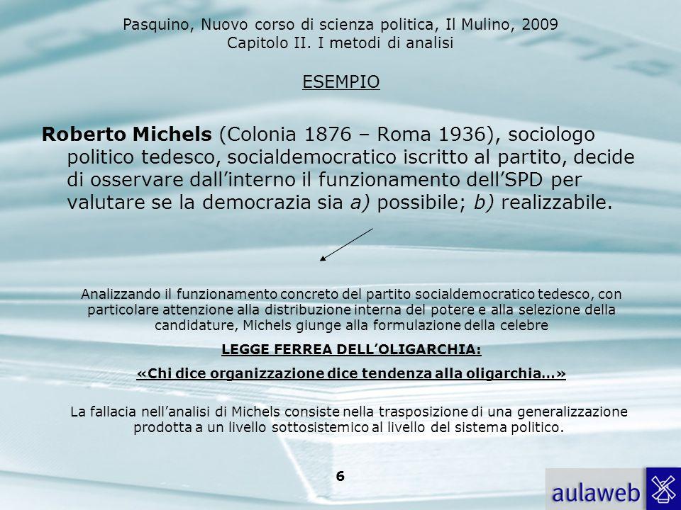 Pasquino, Nuovo corso di scienza politica, Il Mulino, 2009 Capitolo II. I metodi di analisi 6 ESEMPIO Roberto Michels (Colonia 1876 – Roma 1936), soci