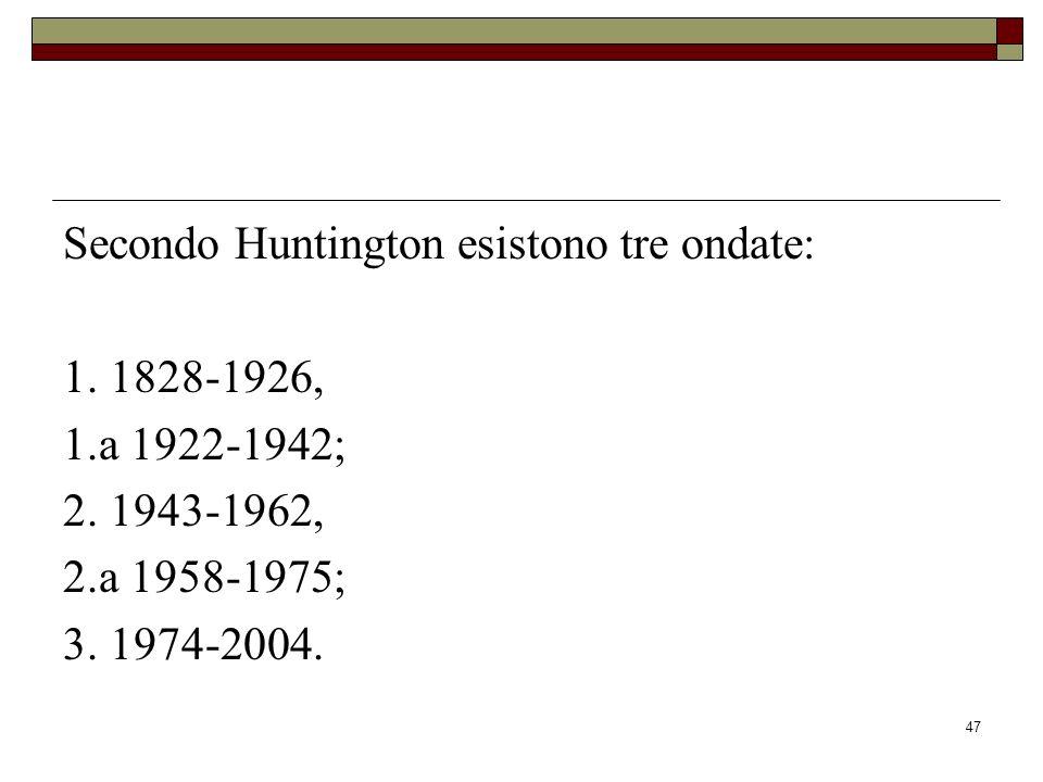 47 Secondo Huntington esistono tre ondate: 1.1828-1926, 1.a 1922-1942; 2.