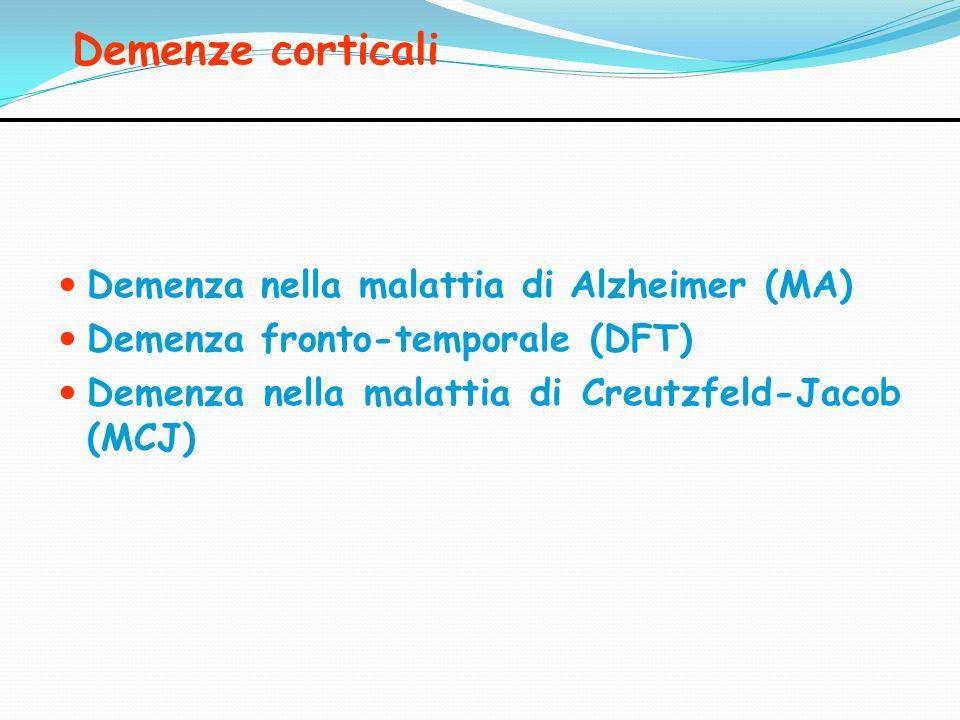 Demenze corticali Demenza nella malattia di Alzheimer (MA) Demenza fronto-temporale (DFT) Demenza nella malattia di Creutzfeld-Jacob (MCJ)