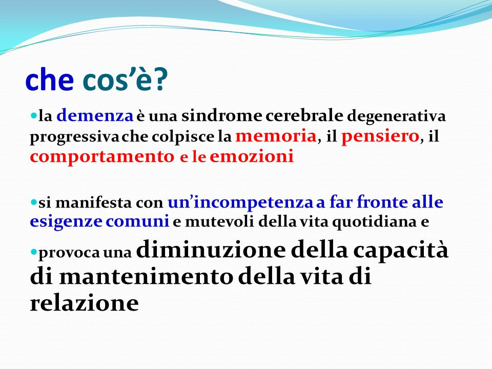Cause di demenza 6.Carenze alimentari e vitaminiche Sindrome di Wernicke-Korsakoff (carenza di tiamina) Pellagra (carenza di vit B, soprattutto PP) Deficit di vitamina B12 e folati