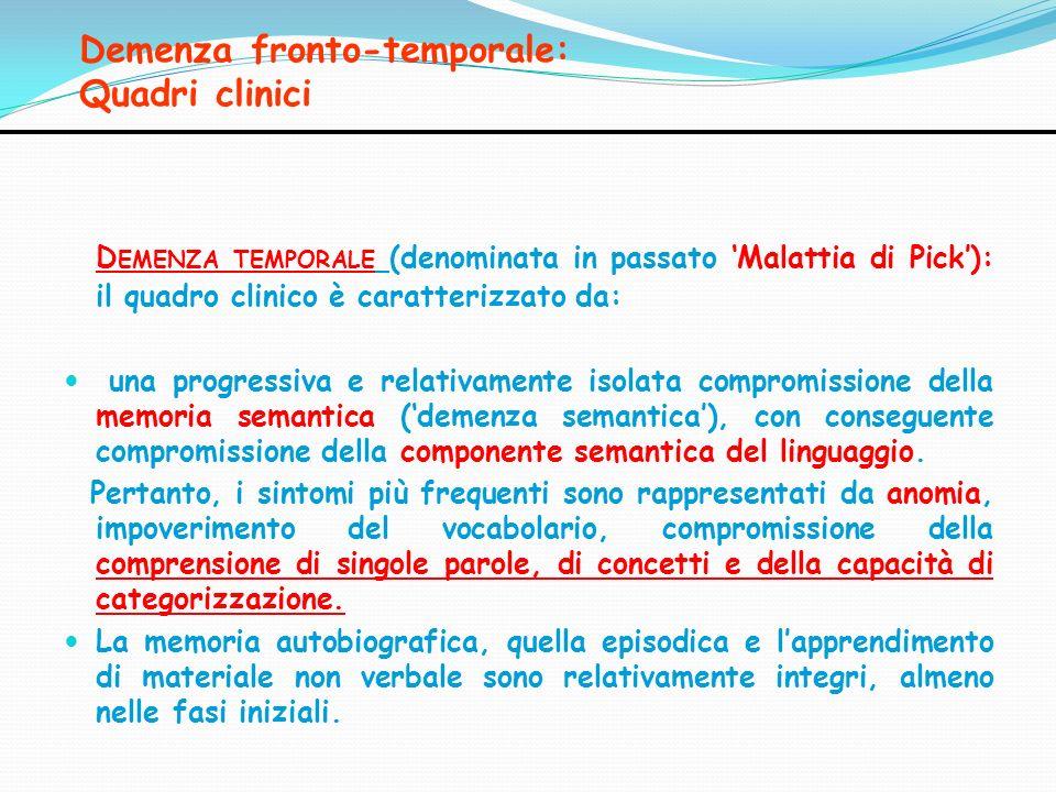 Demenza fronto-temporale: Quadri clinici D EMENZA TEMPORALE (denominata in passato Malattia di Pick): il quadro clinico è caratterizzato da: una progr