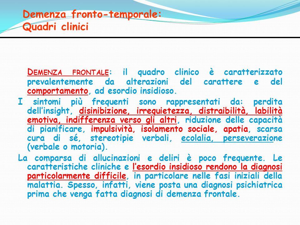 Demenza fronto-temporale: Quadri clinici D EMENZA FRONTALE : il quadro clinico è caratterizzato prevalentemente da alterazioni del carattere e del com