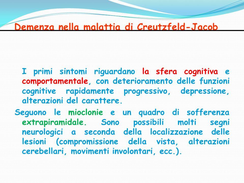 Demenza nella malattia di Creutzfeld-Jacob I primi sintomi riguardano la sfera cognitiva e comportamentale, con deterioramento delle funzioni cognitiv