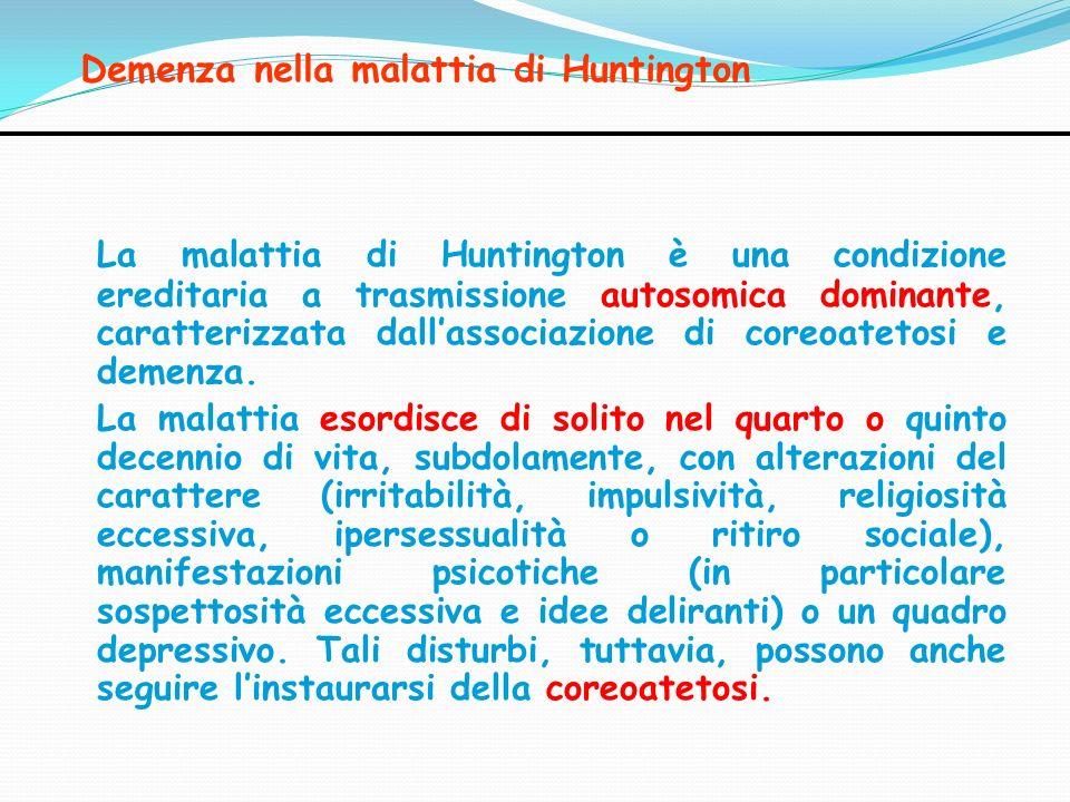 Demenza nella malattia di Huntington La malattia di Huntington è una condizione ereditaria a trasmissione autosomica dominante, caratterizzata dallass