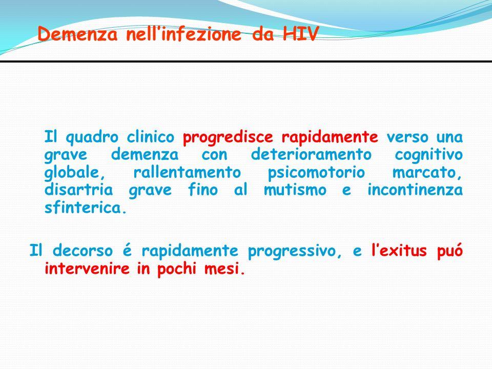 Demenza nellinfezione da HIV Il quadro clinico progredisce rapidamente verso una grave demenza con deterioramento cognitivo globale, rallentamento psi