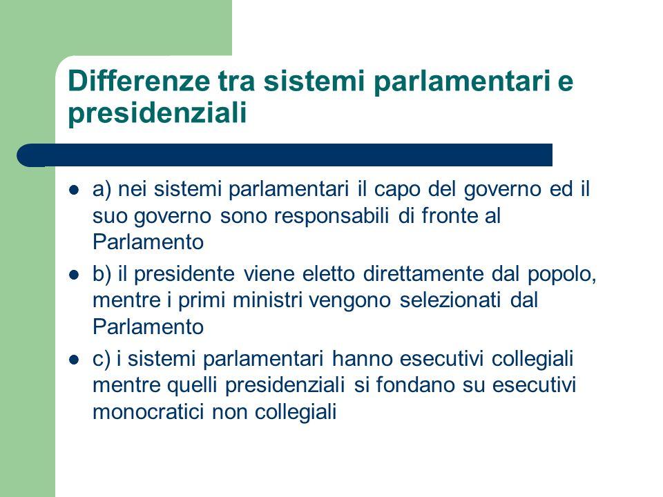 Differenze tra sistemi parlamentari e presidenziali a) nei sistemi parlamentari il capo del governo ed il suo governo sono responsabili di fronte al P