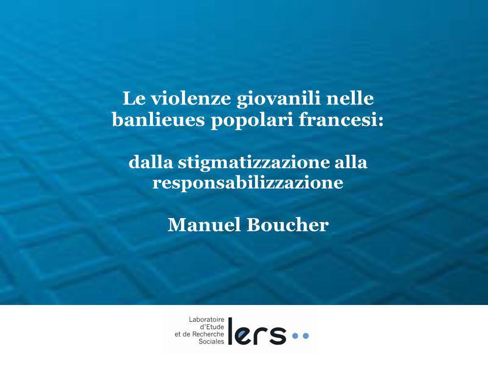 Le violenze giovanili nelle banlieues popolari francesi: dalla stigmatizzazione alla responsabilizzazione Manuel Boucher