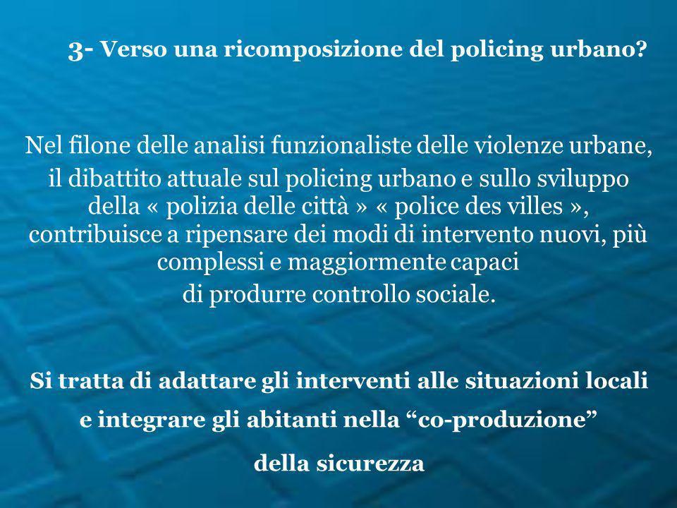 Nel filone delle analisi funzionaliste delle violenze urbane, il dibattito attuale sul policing urbano e sullo sviluppo della « polizia delle città »