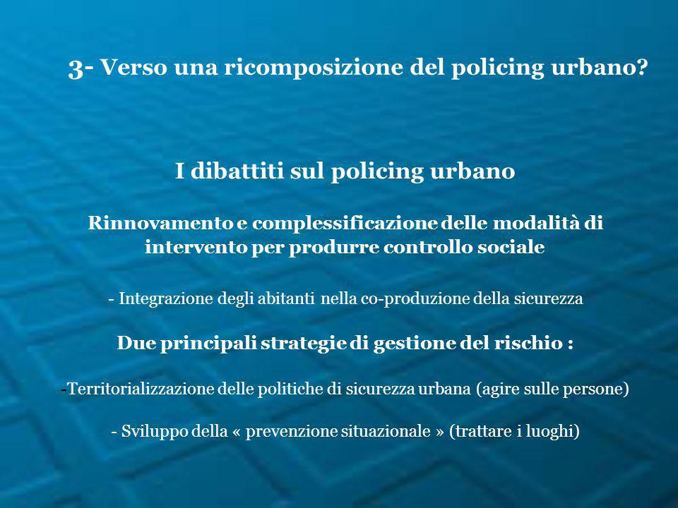 I dibattiti sul policing urbano Rinnovamento e complessificazione delle modalità di intervento per produrre controllo sociale - Integrazione degli abi