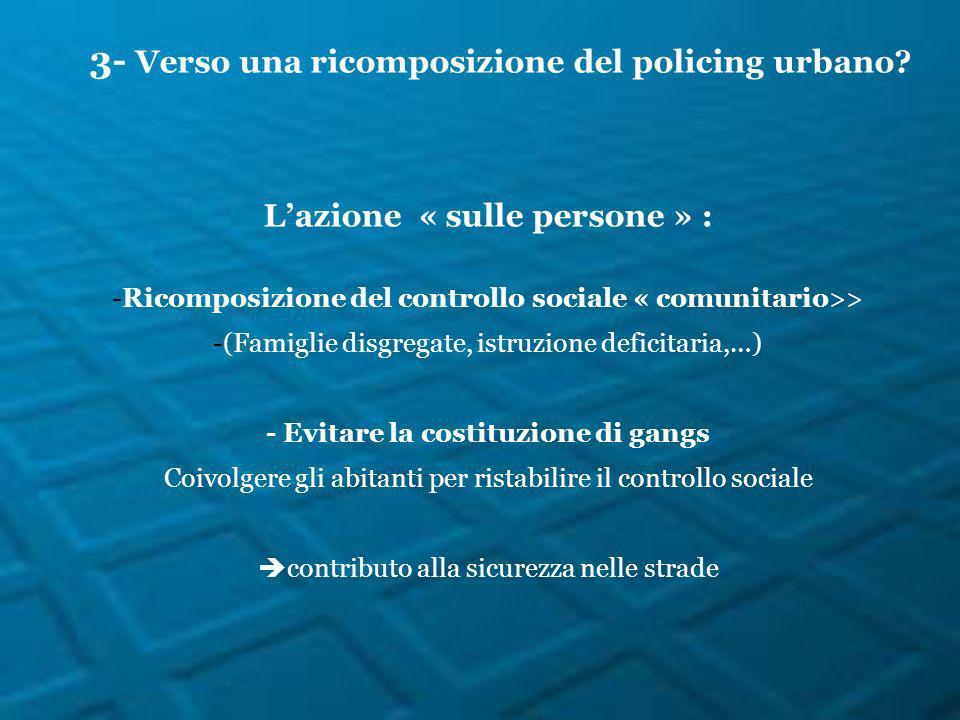 Lazione « sulle persone » : -Ricomposizione del controllo sociale « comunitario>> -(Famiglie disgregate, istruzione deficitaria,…) - Evitare la costit