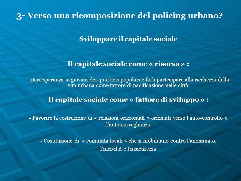 Sviluppare il capitale sociale Il capitale sociale come « risorsa » : - Dare speranza ai giovani dei quartieri popolari e farli partecipare alla ricch