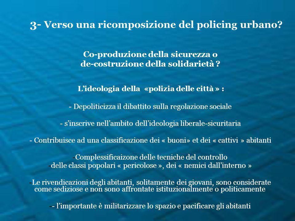 Co-produzione della sicurezza o de-costruzione della solidarietà ? Lideologia della «polizia delle città » : - Depoliticizza il dibattito sulla regola
