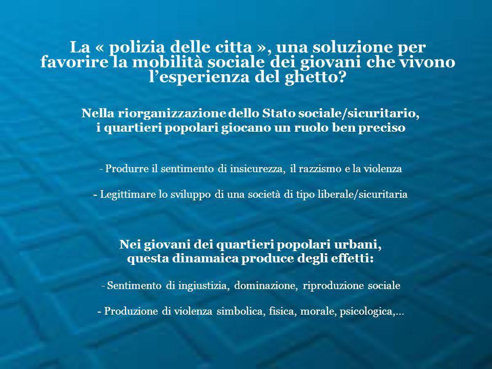 La « polizia delle citta », una soluzione per favorire la mobilità sociale dei giovani che vivono lesperienza del ghetto.