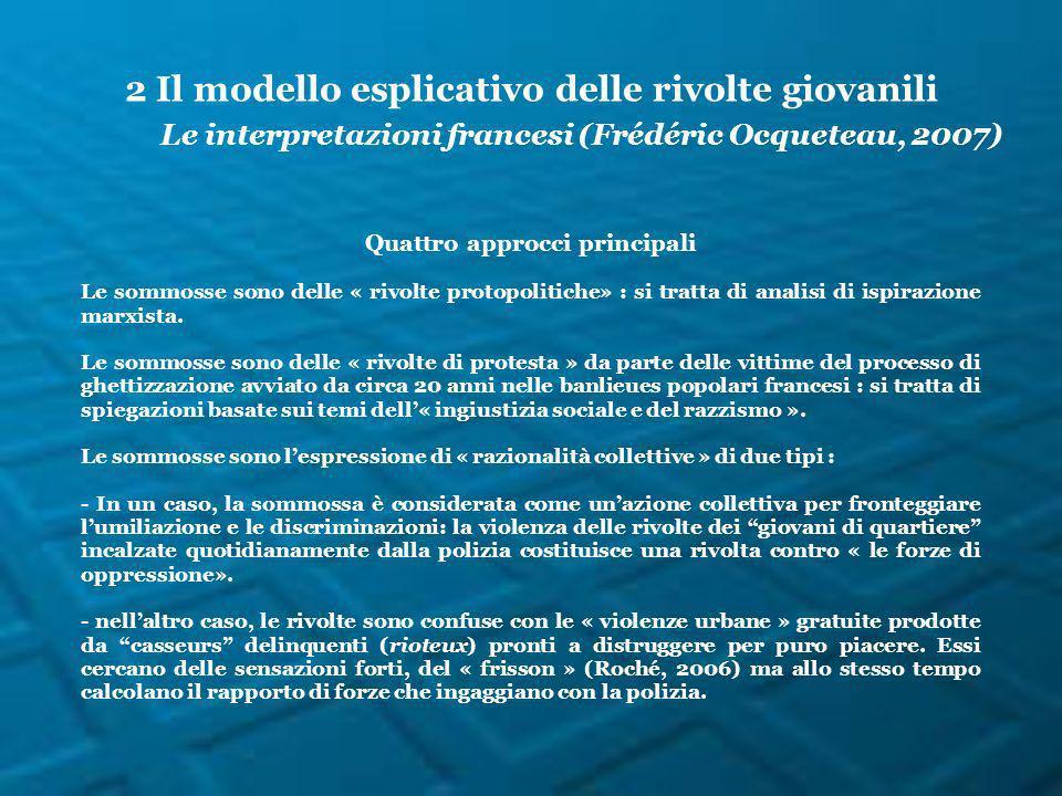 2 Il modello esplicativo delle rivolte giovanili Le interpretazioni francesi (Frédéric Ocqueteau, 2007) Quattro approcci principali Le sommosse sono delle « rivolte protopolitiche» : si tratta di analisi di ispirazione marxista.