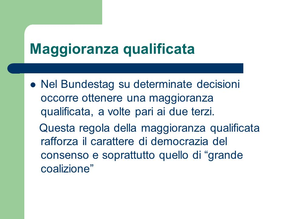 Maggioranza qualificata Nel Bundestag su determinate decisioni occorre ottenere una maggioranza qualificata, a volte pari ai due terzi. Questa regola