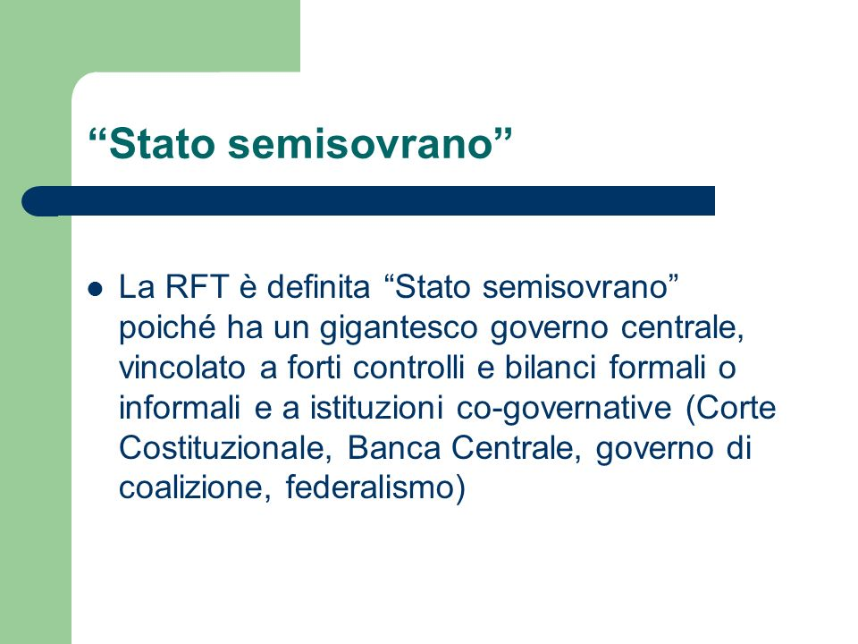 Stato semisovrano La RFT è definita Stato semisovrano poiché ha un gigantesco governo centrale, vincolato a forti controlli e bilanci formali o inform