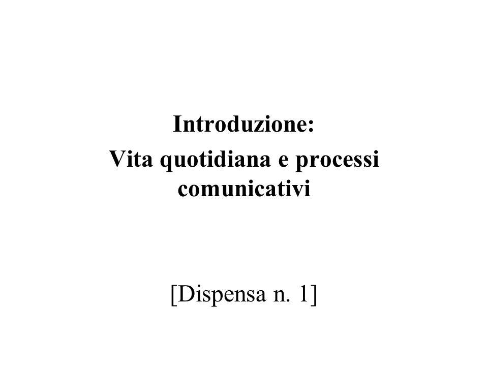 In questo corso ci occuperemo prevalentemente di processi comunicativi, osservati dal punto di vista della sociologia della vita quotidiana.