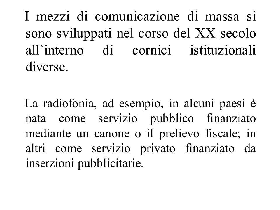 I mezzi di comunicazione di massa si sono sviluppati nel corso del XX secolo allinterno di cornici istituzionali diverse. La radiofonia, ad esempio, i