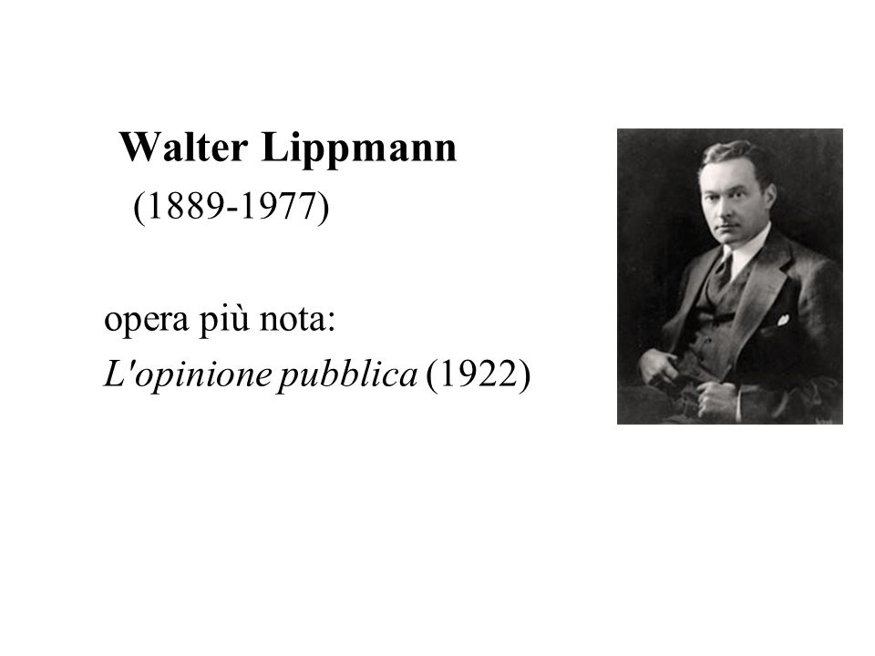 Walter Lippmann (1889-1977) opera più nota: L'opinione pubblica (1922)