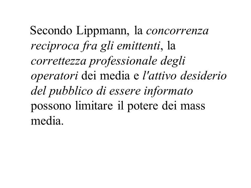 Secondo Lippmann, la concorrenza reciproca fra gli emittenti, la correttezza professionale degli operatori dei media e l'attivo desiderio del pubblico