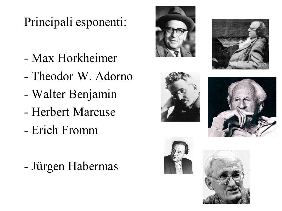 Principali esponenti: - Max Horkheimer - Theodor W. Adorno - Walter Benjamin - Herbert Marcuse - Erich Fromm - Jürgen Habermas