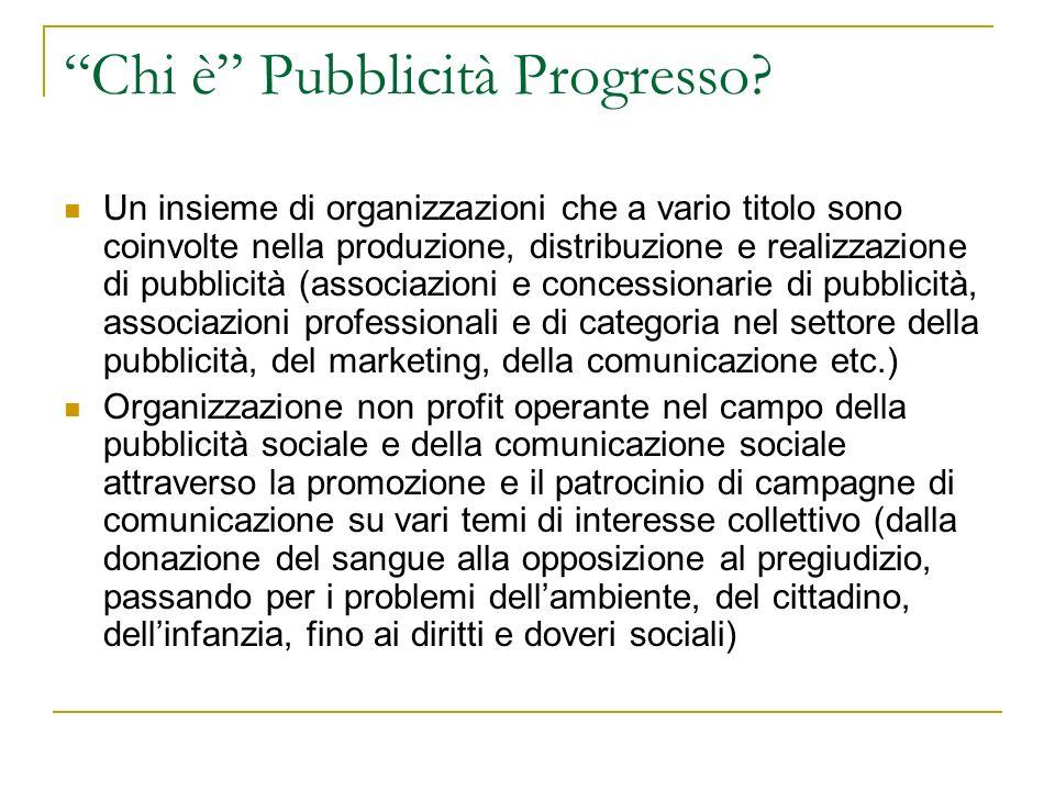 Chi è Pubblicità Progresso? Un insieme di organizzazioni che a vario titolo sono coinvolte nella produzione, distribuzione e realizzazione di pubblici