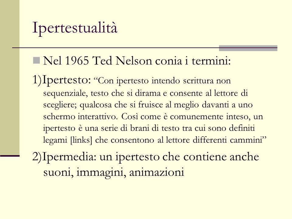 Ipertestualità Definizione: lipertesto è una forma di scrittura non sequenziale (o multisequenziale), o una forma di lettura non sequenziale, o entrambe le cose, in contrapposizione alla scrittura e alla lettura tradizionali, che sarebbero invece sequenziali.