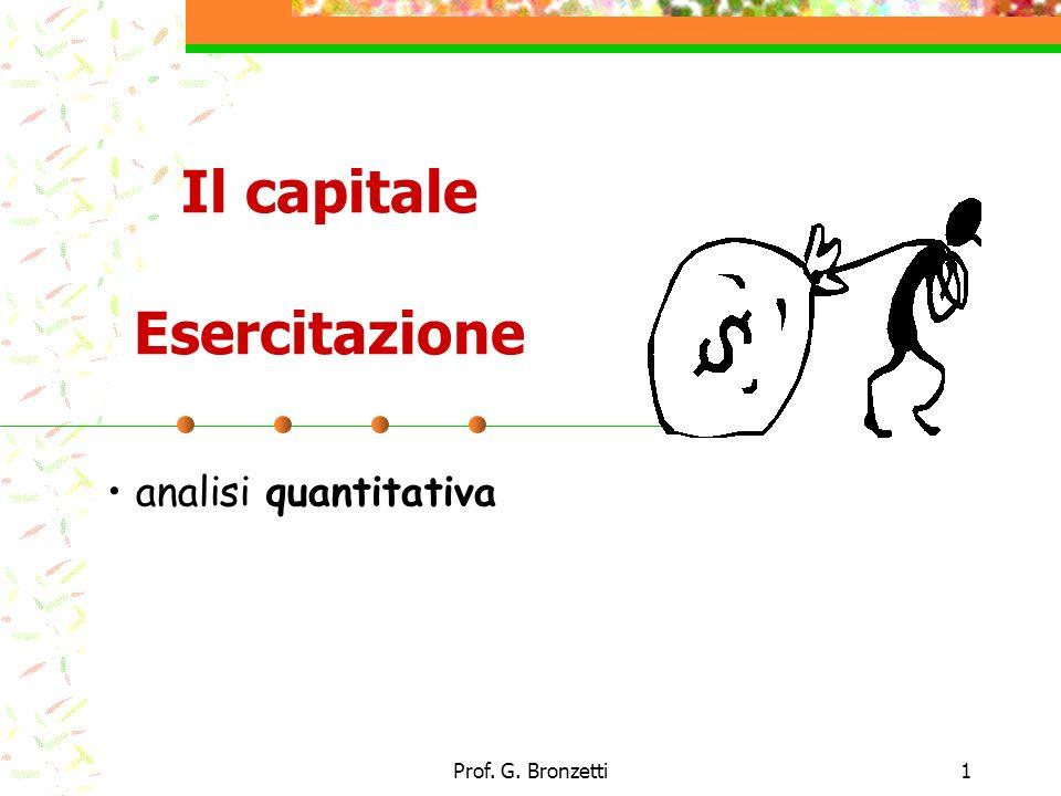 Prof. G. Bronzetti1 Il capitale Esercitazione analisi quantitativa