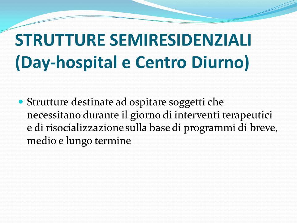 STRUTTURE SEMIRESIDENZIALI (Day-hospital e Centro Diurno) Strutture destinate ad ospitare soggetti che necessitano durante il giorno di interventi ter