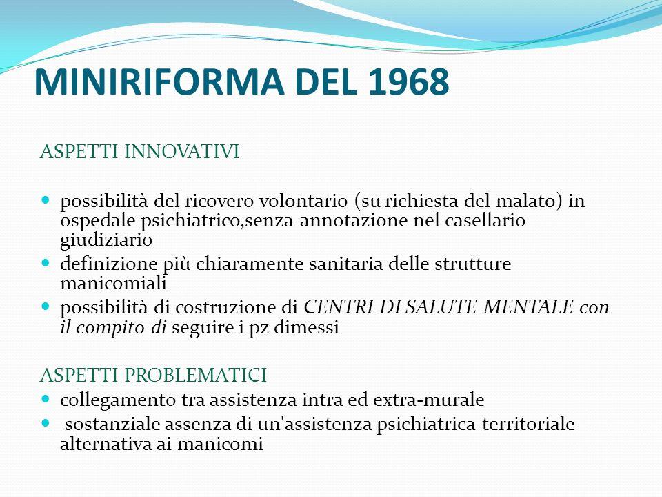 MINIRIFORMA DEL 1968 ASPETTI INNOVATIVI possibilità del ricovero volontario (su richiesta del malato) in ospedale psichiatrico,senza annotazione nel c