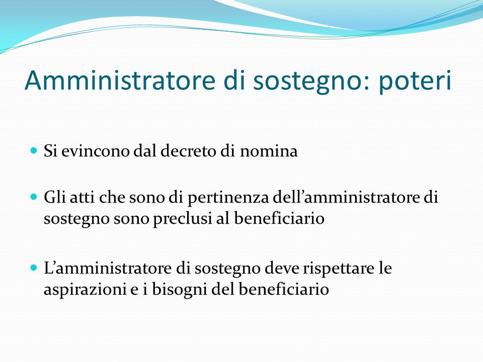 Amministratore di sostegno: poteri Si evincono dal decreto di nomina Gli atti che sono di pertinenza dellamministratore di sostegno sono preclusi al b