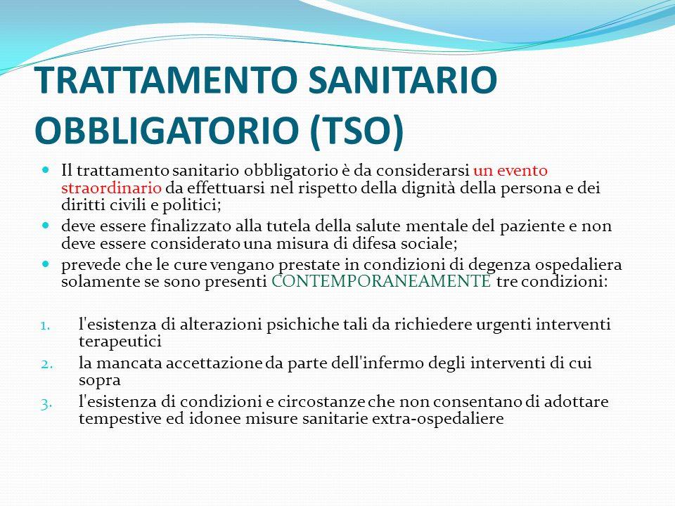 TRATTAMENTO SANITARIO OBBLIGATORIO (TSO) Il trattamento sanitario obbligatorio è da considerarsi un evento straordinario da effettuarsi nel rispetto d