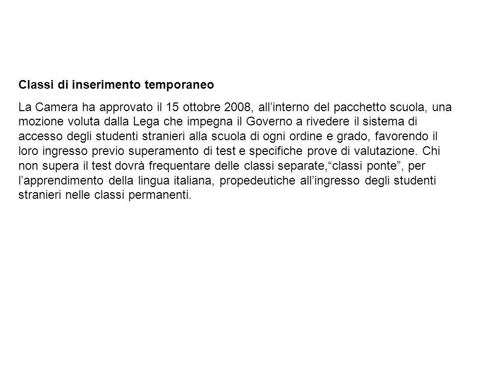 Classi di inserimento temporaneo La Camera ha approvato il 15 ottobre 2008, allinterno del pacchetto scuola, una mozione voluta dalla Lega che impegna