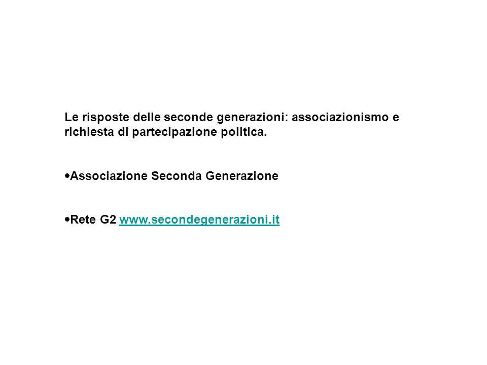 Le risposte delle seconde generazioni: associazionismo e richiesta di partecipazione politica. Associazione Seconda Generazione Rete G2 www.secondegen