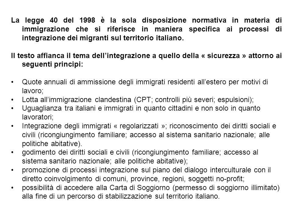 La legge 40 del 1998 è la sola disposizione normativa in materia di immigrazione che si riferisce in maniera specifica ai processi di integrazione dei