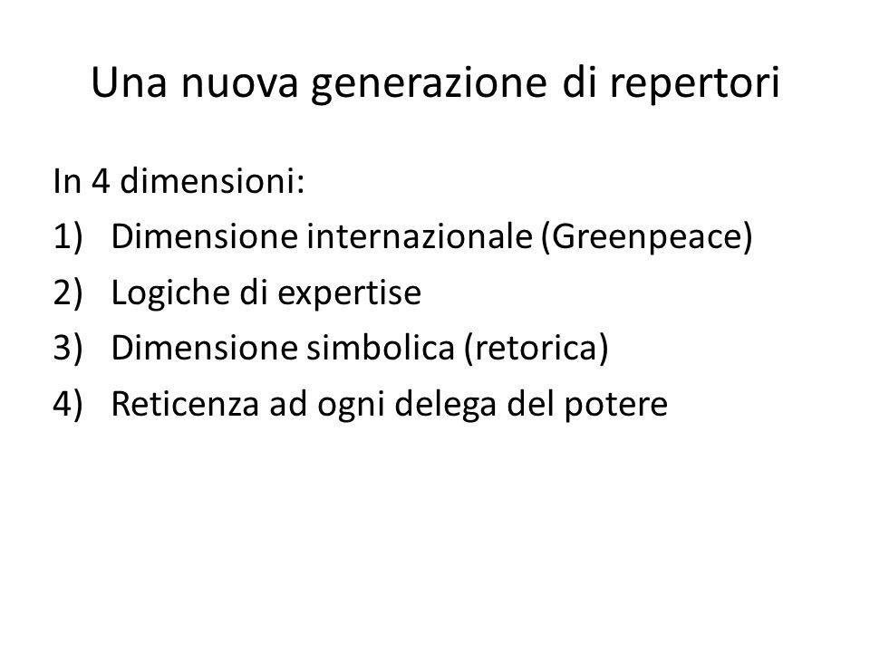 Una nuova generazione di repertori In 4 dimensioni: 1)Dimensione internazionale (Greenpeace) 2)Logiche di expertise 3)Dimensione simbolica (retorica) 4)Reticenza ad ogni delega del potere