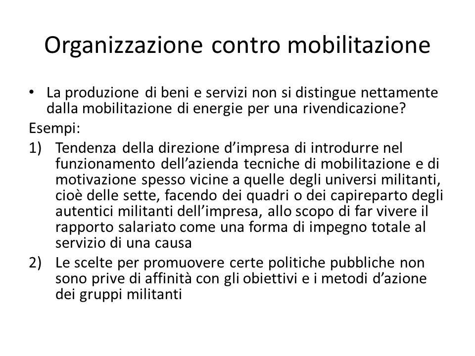Organizzazione contro mobilitazione La produzione di beni e servizi non si distingue nettamente dalla mobilitazione di energie per una rivendicazione.