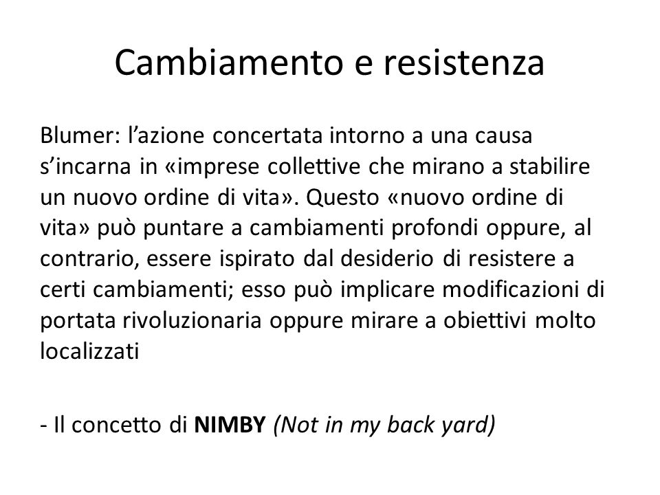 Cambiamento e resistenza Blumer: lazione concertata intorno a una causa sincarna in «imprese collettive che mirano a stabilire un nuovo ordine di vita».