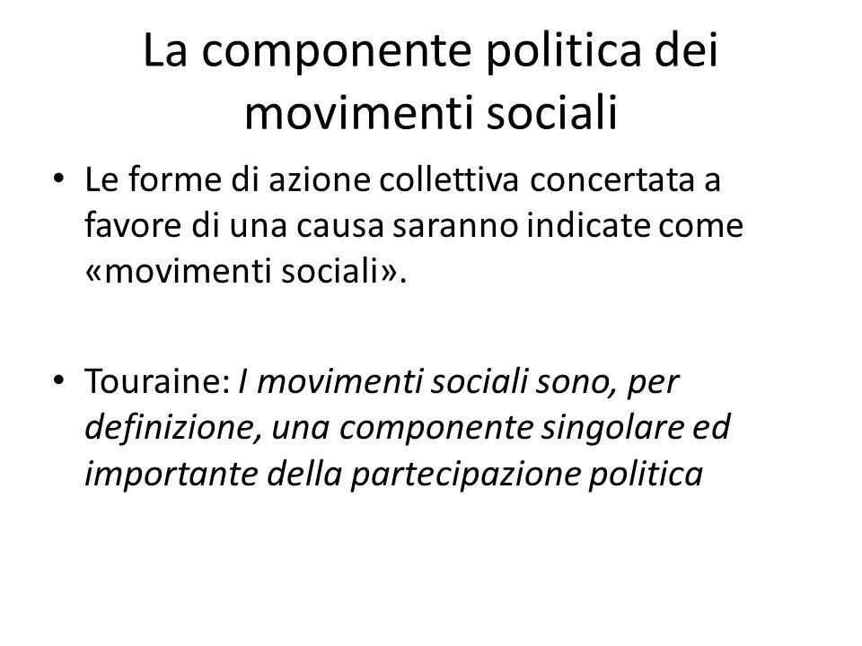 La componente politica dei movimenti sociali Le forme di azione collettiva concertata a favore di una causa saranno indicate come «movimenti sociali».