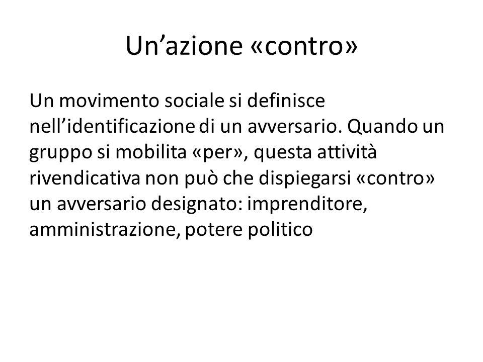 Unazione «contro» Un movimento sociale si definisce nellidentificazione di un avversario.