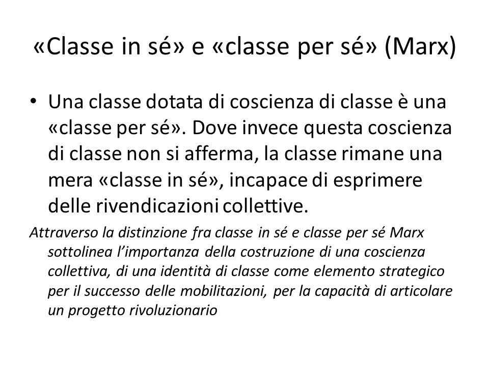 «Classe in sé» e «classe per sé» (Marx) Una classe dotata di coscienza di classe è una «classe per sé».
