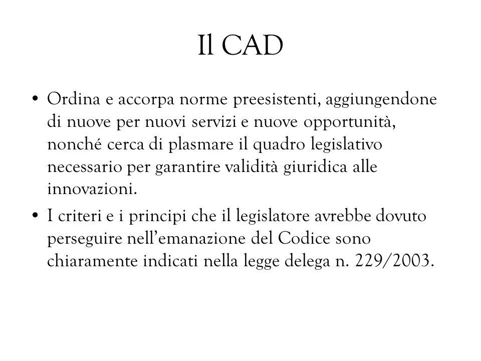 Il CAD Ordina e accorpa norme preesistenti, aggiungendone di nuove per nuovi servizi e nuove opportunità, nonché cerca di plasmare il quadro legislati
