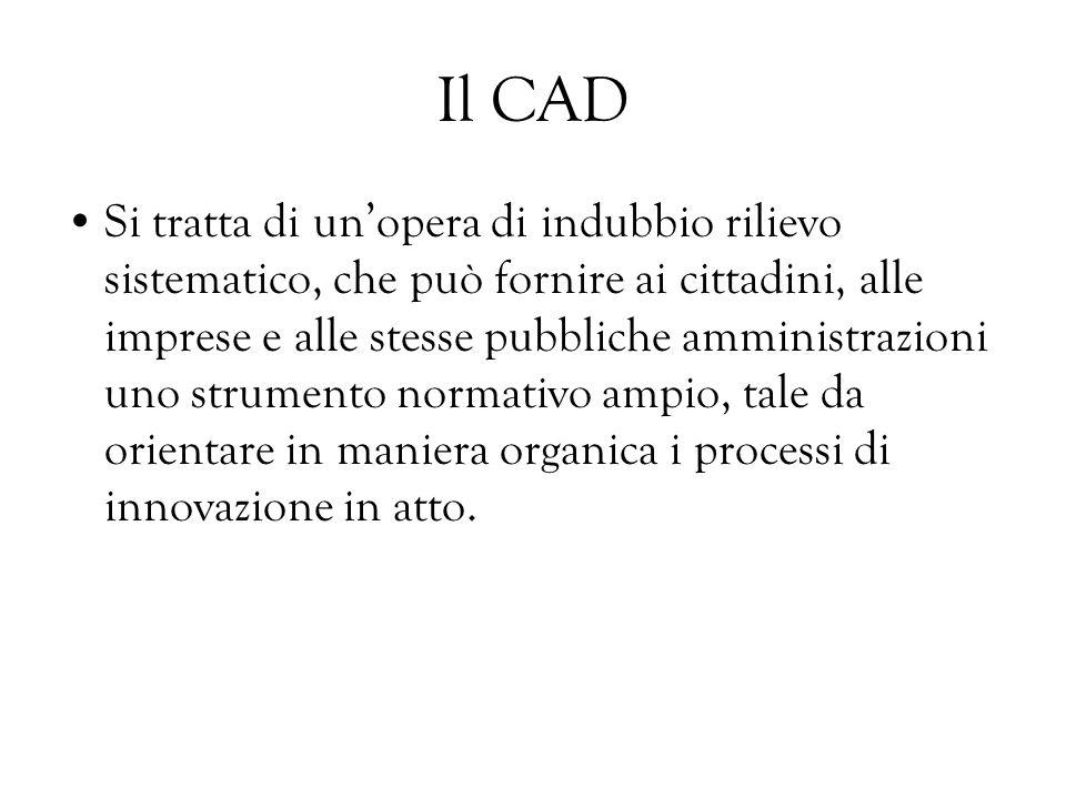 Il CAD Si tratta di unopera di indubbio rilievo sistematico, che può fornire ai cittadini, alle imprese e alle stesse pubbliche amministrazioni uno st